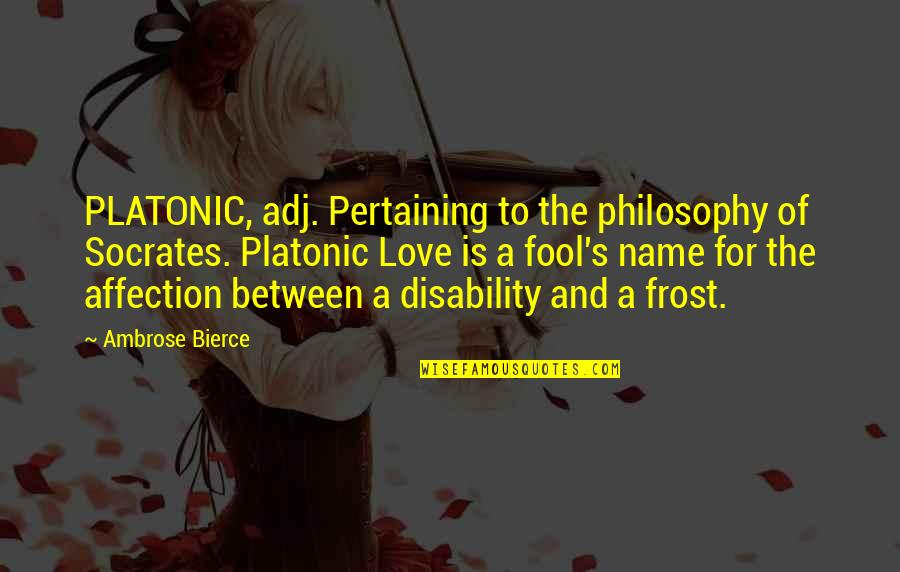 Sempre Redemption Quotes By Ambrose Bierce: PLATONIC, adj. Pertaining to the philosophy of Socrates.