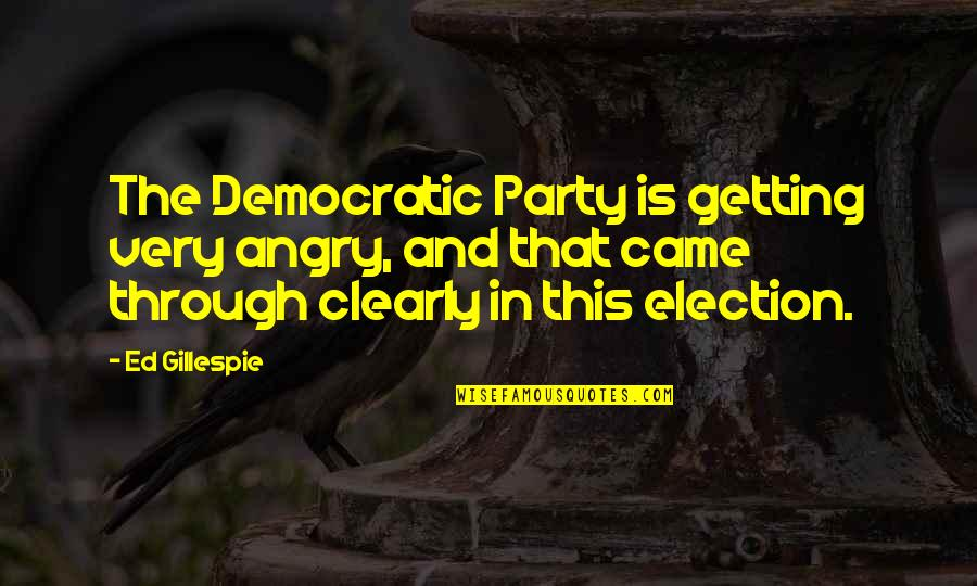 Sempre Redemption Quotes By Ed Gillespie: The Democratic Party is getting very angry, and