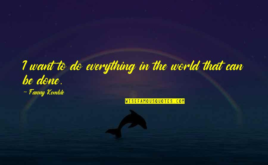 Sempre Redemption Quotes By Fanny Kemble: I want to do everything in the world