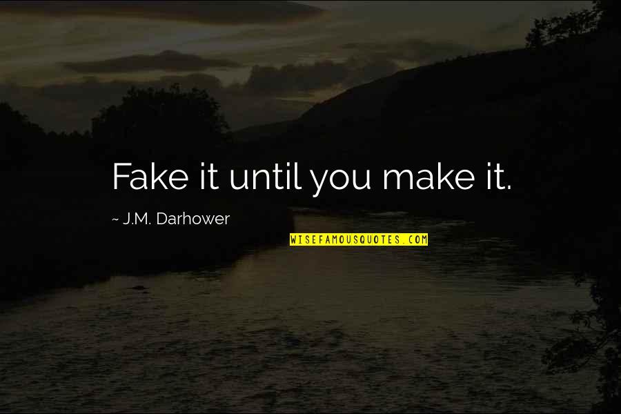 Sempre Redemption Quotes By J.M. Darhower: Fake it until you make it.