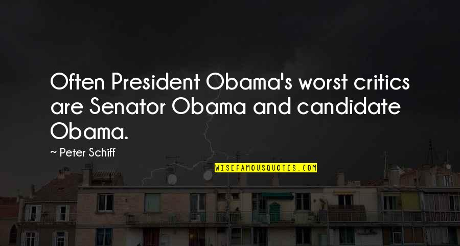 Senator Obama Quotes By Peter Schiff: Often President Obama's worst critics are Senator Obama