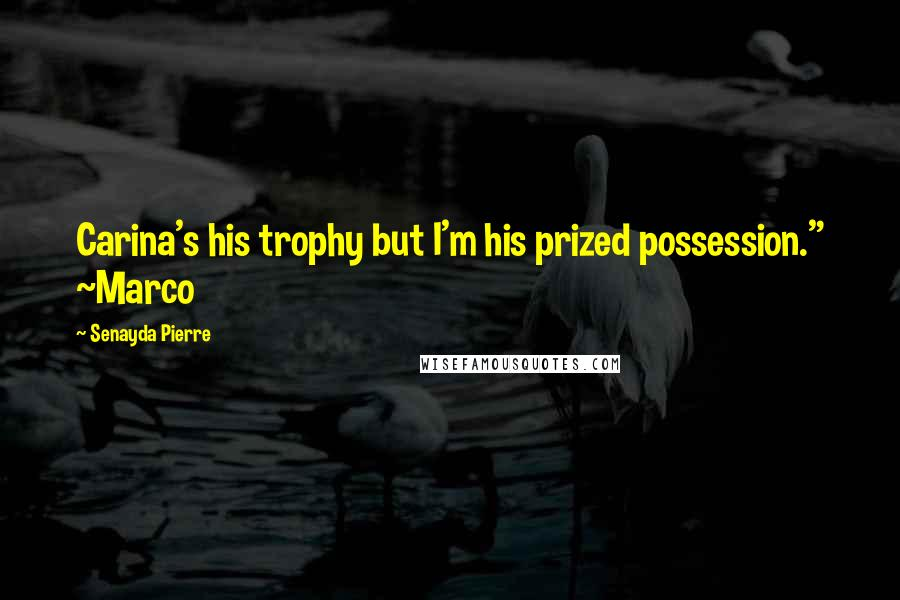 """Senayda Pierre quotes: Carina's his trophy but I'm his prized possession."""" ~Marco"""