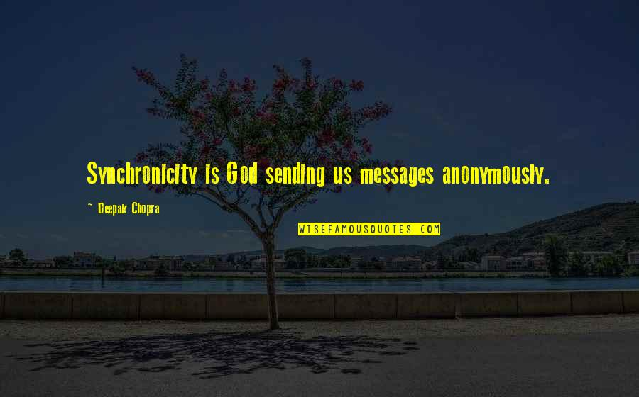 Sending Messages Quotes By Deepak Chopra: Synchronicity is God sending us messages anonymously.