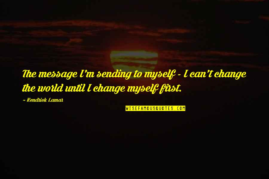 Sending Messages Quotes By Kendrick Lamar: The message I'm sending to myself - I