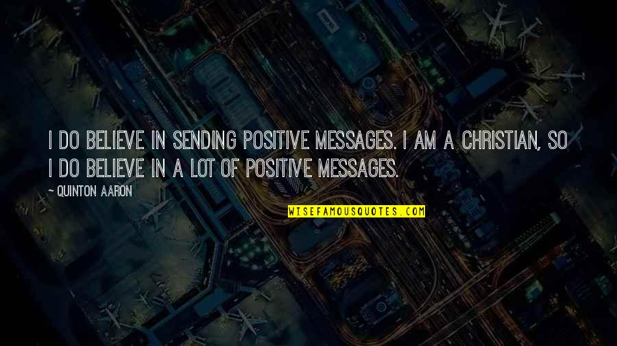 Sending Messages Quotes By Quinton Aaron: I do believe in sending positive messages. I