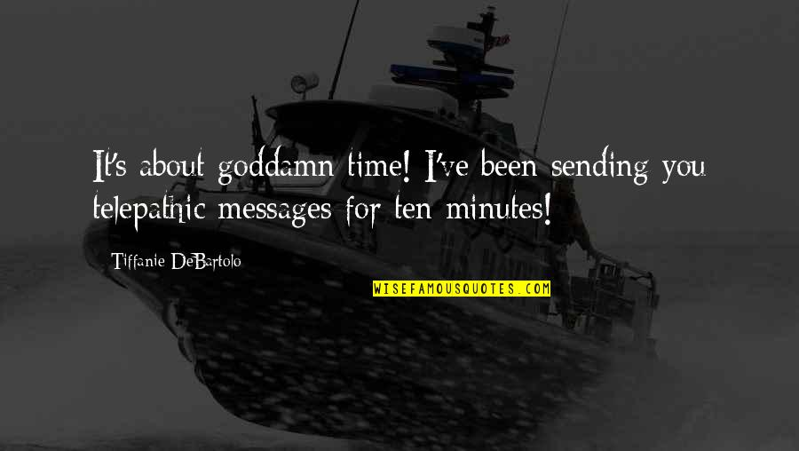 Sending Messages Quotes By Tiffanie DeBartolo: It's about goddamn time! I've been sending you