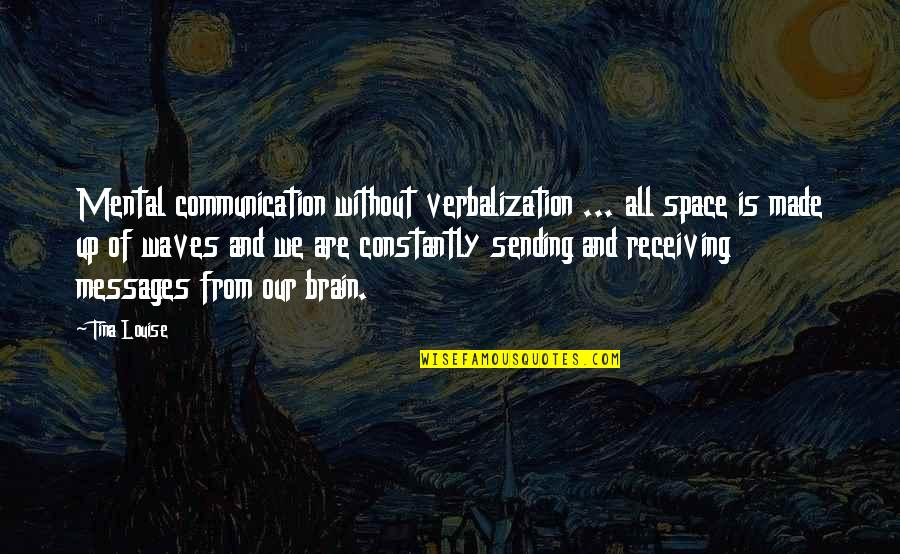Sending Messages Quotes By Tina Louise: Mental communication without verbalization ... all space is