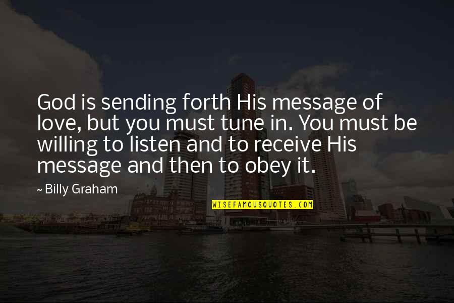 Sending Some Love Quotes By Billy Graham: God is sending forth His message of love,