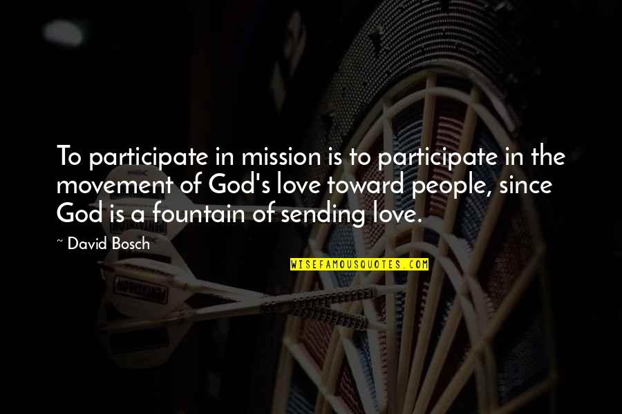 Sending Some Love Quotes By David Bosch: To participate in mission is to participate in