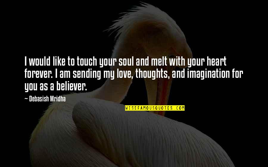 Sending Some Love Quotes By Debasish Mridha: I would like to touch your soul and