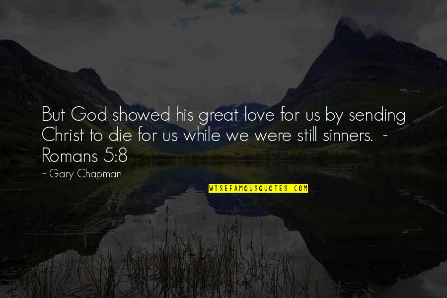 Sending Some Love Quotes By Gary Chapman: But God showed his great love for us
