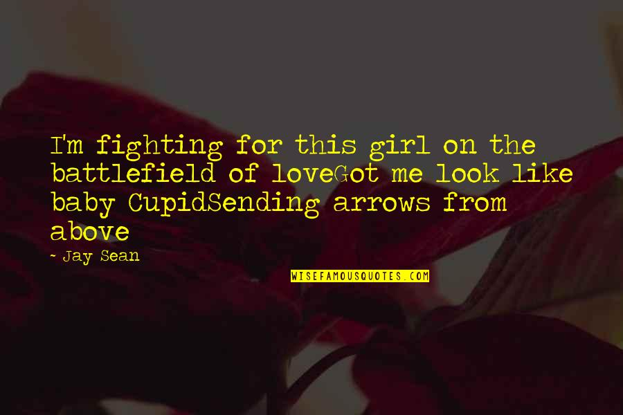 Sending Some Love Quotes By Jay Sean: I'm fighting for this girl on the battlefield
