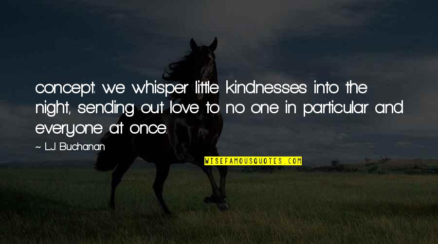 Sending Some Love Quotes By L.J. Buchanan: concept: we whisper little kindnesses into the night,