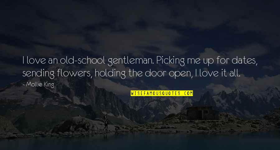 Sending Some Love Quotes By Mollie King: I love an old-school gentleman. Picking me up