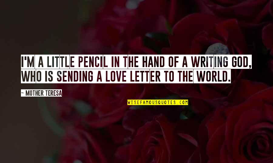 Sending Some Love Quotes By Mother Teresa: I'm a little pencil in the hand of