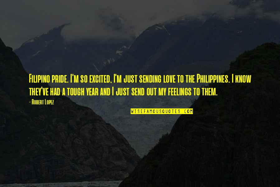 Sending Some Love Quotes By Robert Lopez: Filipino pride. I'm so excited, I'm just sending