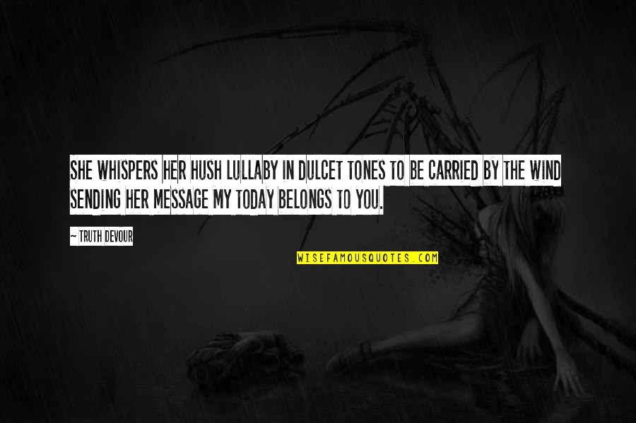 Sending Some Love Quotes By Truth Devour: She whispers her hush lullaby in dulcet tones