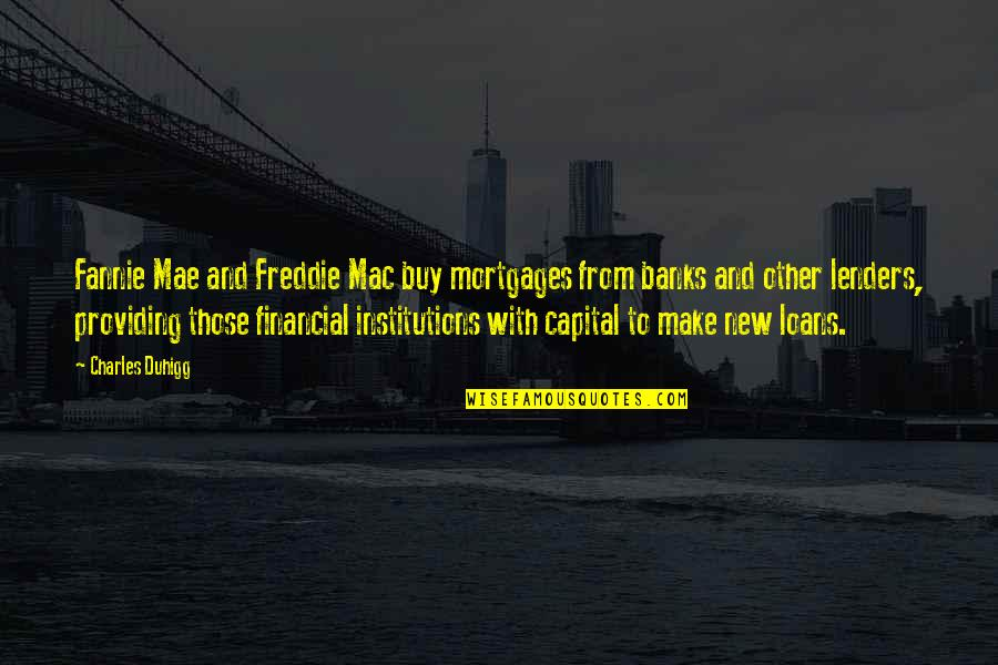 Sendiri Quotes By Charles Duhigg: Fannie Mae and Freddie Mac buy mortgages from