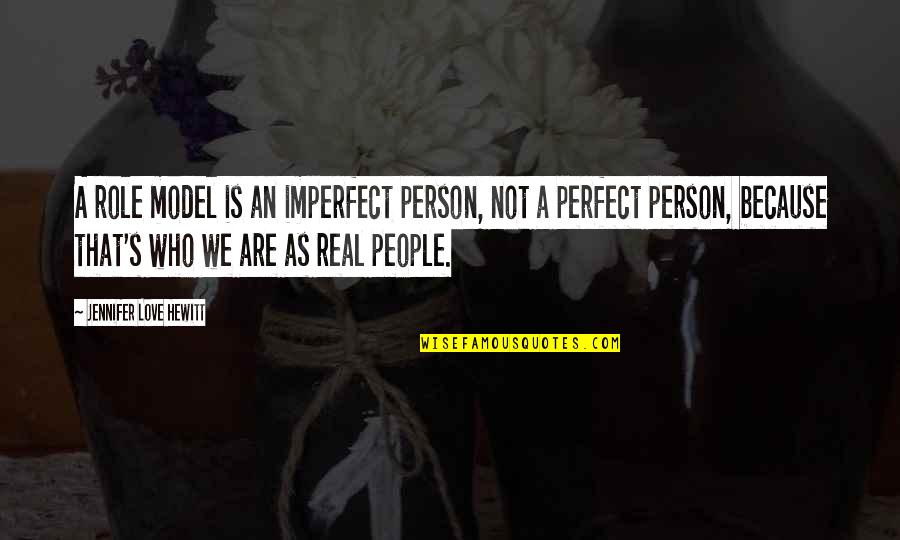 Sendiri Quotes By Jennifer Love Hewitt: A role model is an imperfect person, not