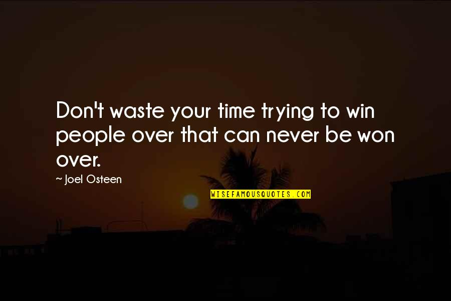 Sendiri Quotes By Joel Osteen: Don't waste your time trying to win people