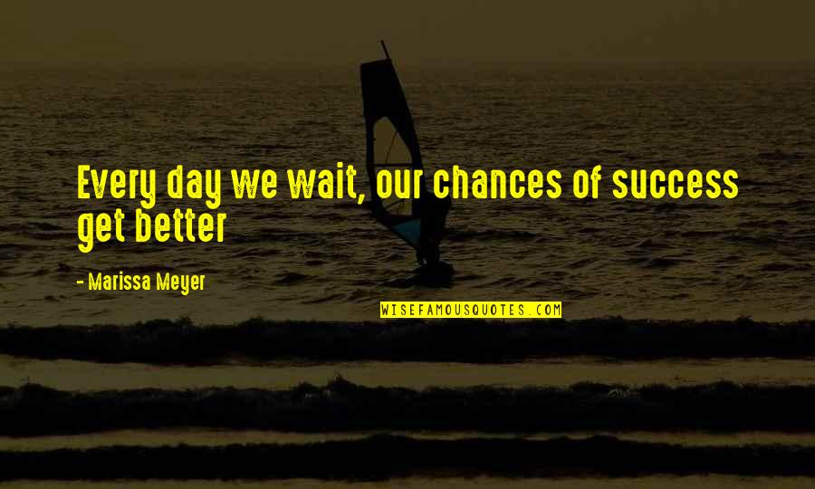 Sendiri Quotes By Marissa Meyer: Every day we wait, our chances of success