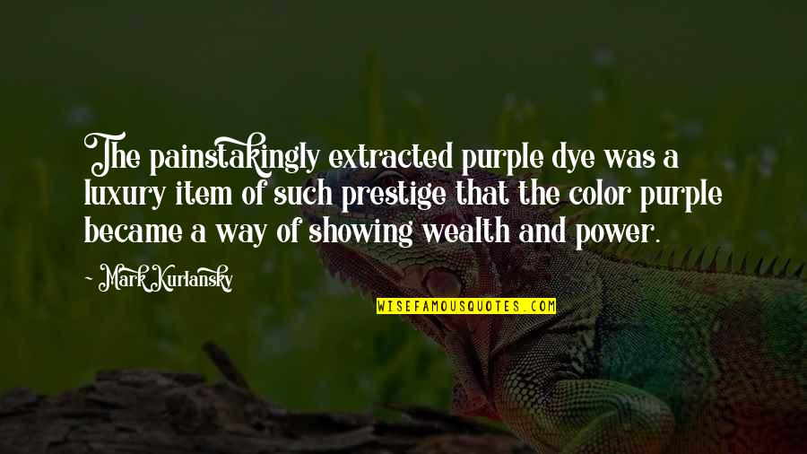 Sendiri Quotes By Mark Kurlansky: The painstakingly extracted purple dye was a luxury