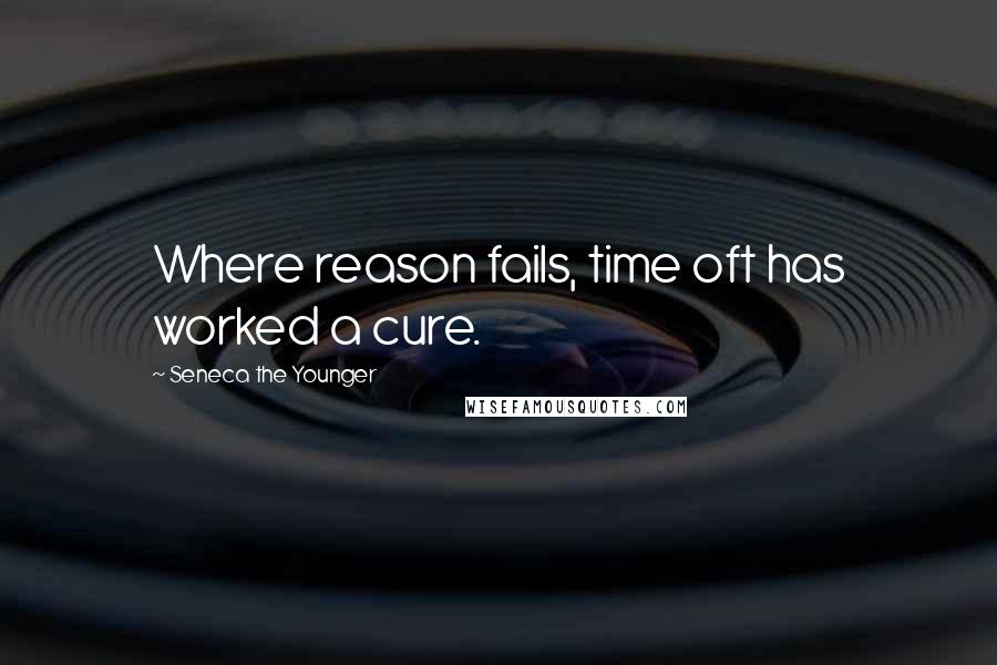 Seneca The Younger quotes: Where reason fails, time oft has worked a cure.