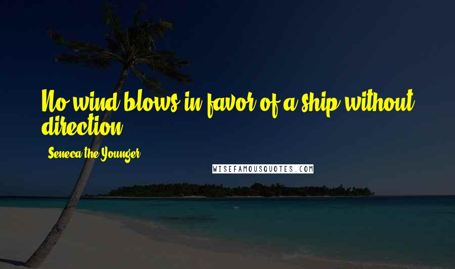 Seneca The Younger quotes: No wind blows in favor of a ship without direction.