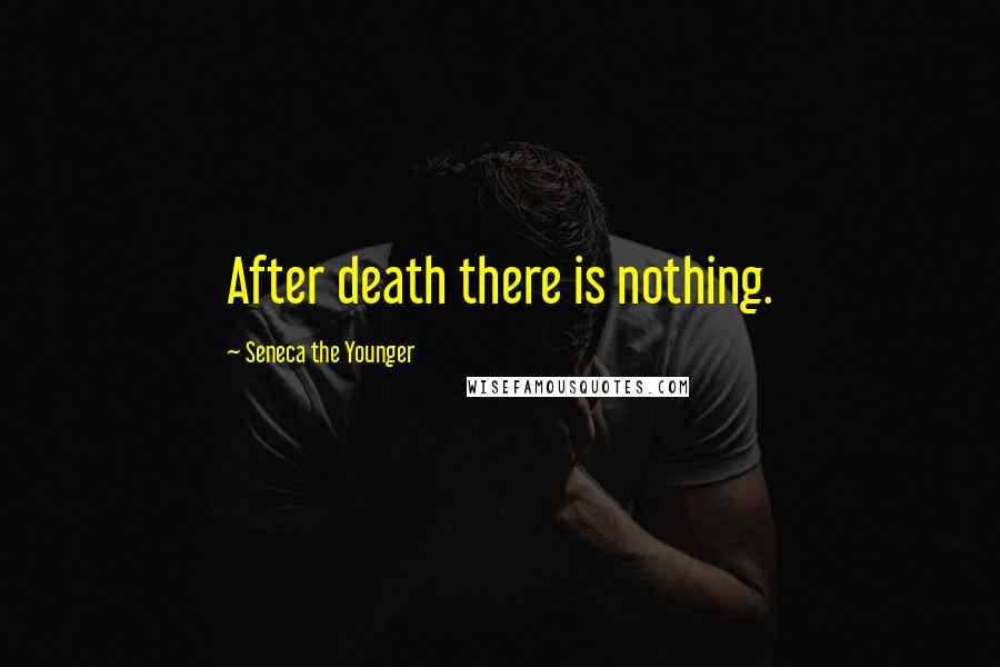 Seneca The Younger quotes: After death there is nothing.