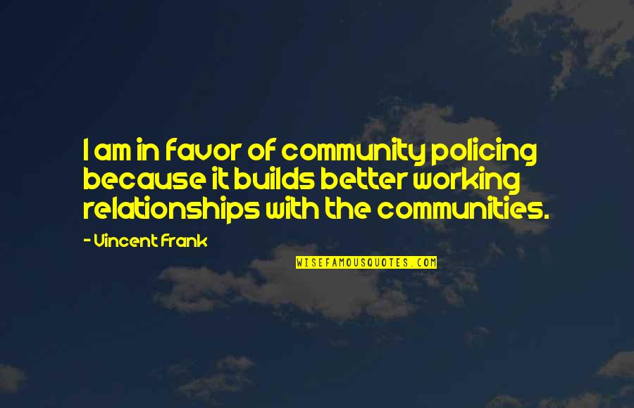 Senior Bar Crawl Shirt Quotes By Vincent Frank: I am in favor of community policing because