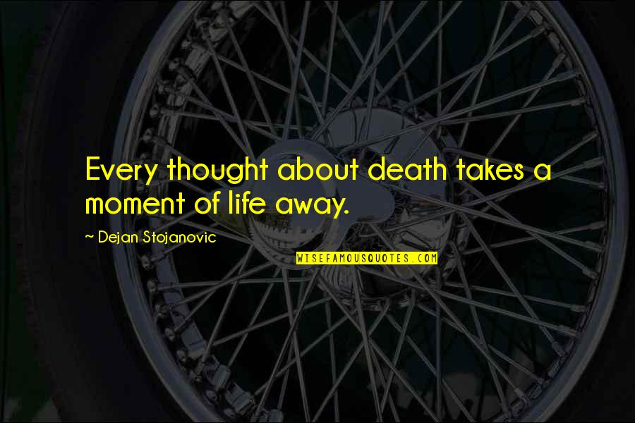 Senior Dance Recital Quotes By Dejan Stojanovic: Every thought about death takes a moment of