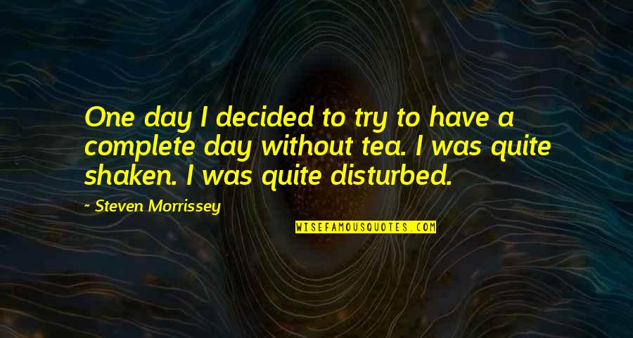 Senior Dance Recital Quotes By Steven Morrissey: One day I decided to try to have