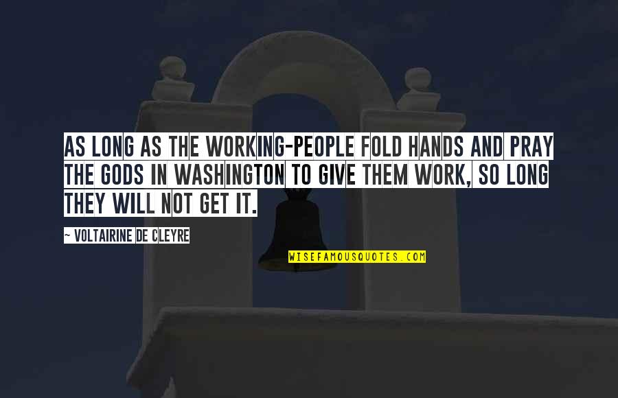 Senior Dance Recital Quotes By Voltairine De Cleyre: As long as the working-people fold hands and