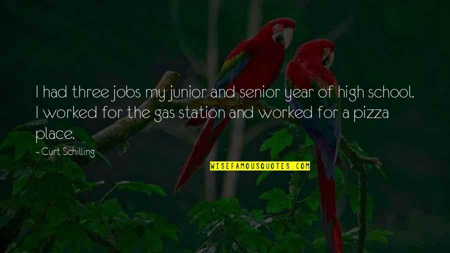 Senior Junior Quotes By Curt Schilling: I had three jobs my junior and senior