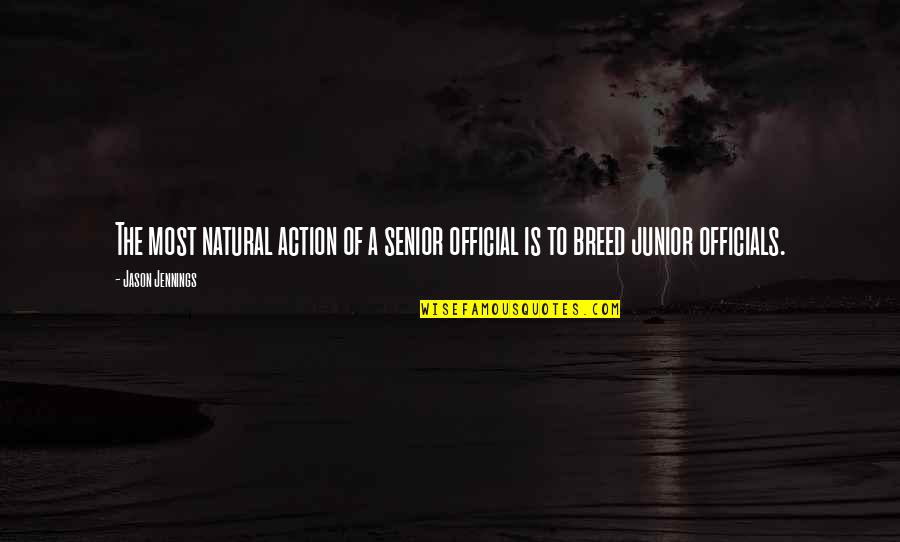 Senior Junior Quotes By Jason Jennings: The most natural action of a senior official