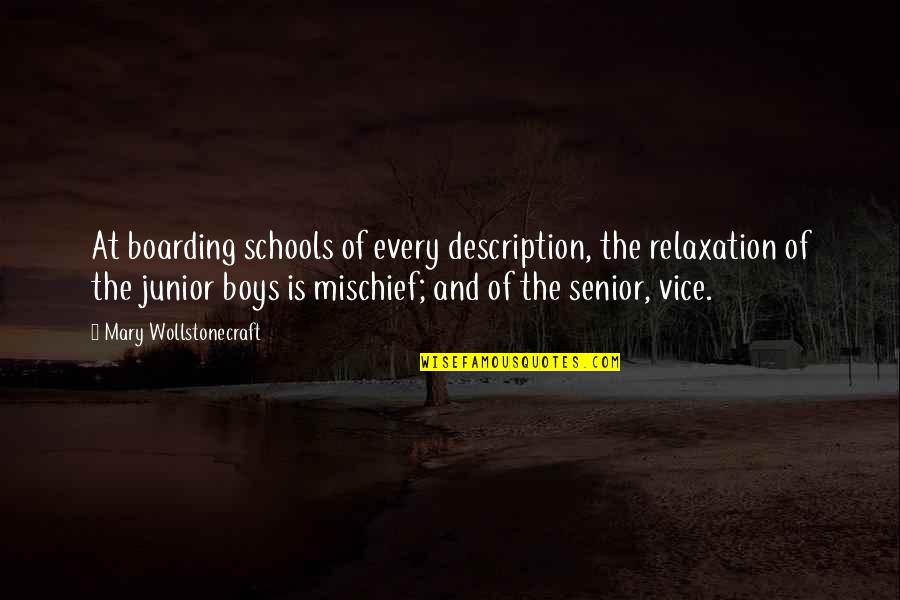 Senior Junior Quotes By Mary Wollstonecraft: At boarding schools of every description, the relaxation