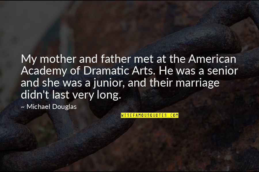 Senior Junior Quotes By Michael Douglas: My mother and father met at the American