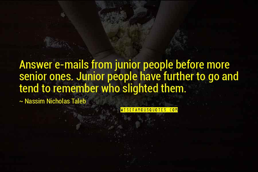 Senior Junior Quotes By Nassim Nicholas Taleb: Answer e-mails from junior people before more senior