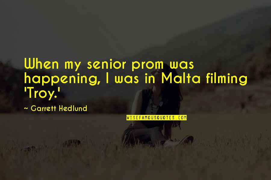 Senior Prom Quotes By Garrett Hedlund: When my senior prom was happening, I was