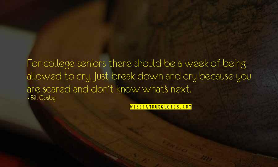 Seniors In College Quotes By Bill Cosby: For college seniors there should be a week