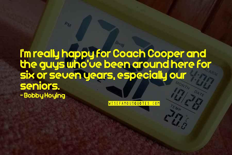Seniors In College Quotes By Bobby Hoying: I'm really happy for Coach Cooper and the