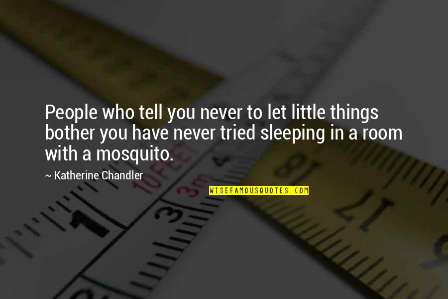 Seniors In College Quotes By Katherine Chandler: People who tell you never to let little