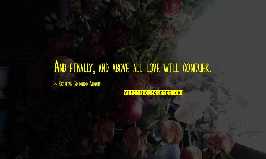 Seniors In College Quotes By Kristian Goldmund Aumann: And finally, and above all love will conquer.
