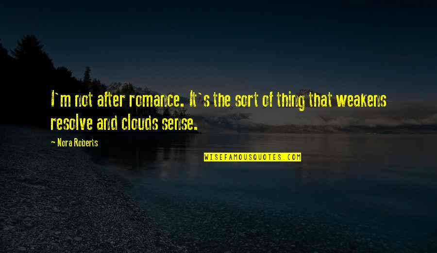 Seniors In College Quotes By Nora Roberts: I'm not after romance. It's the sort of