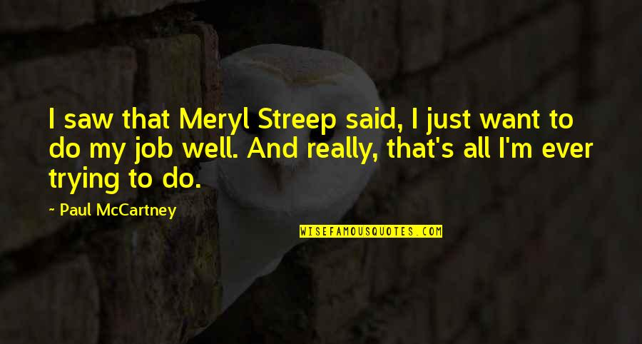 Seniors In College Quotes By Paul McCartney: I saw that Meryl Streep said, I just