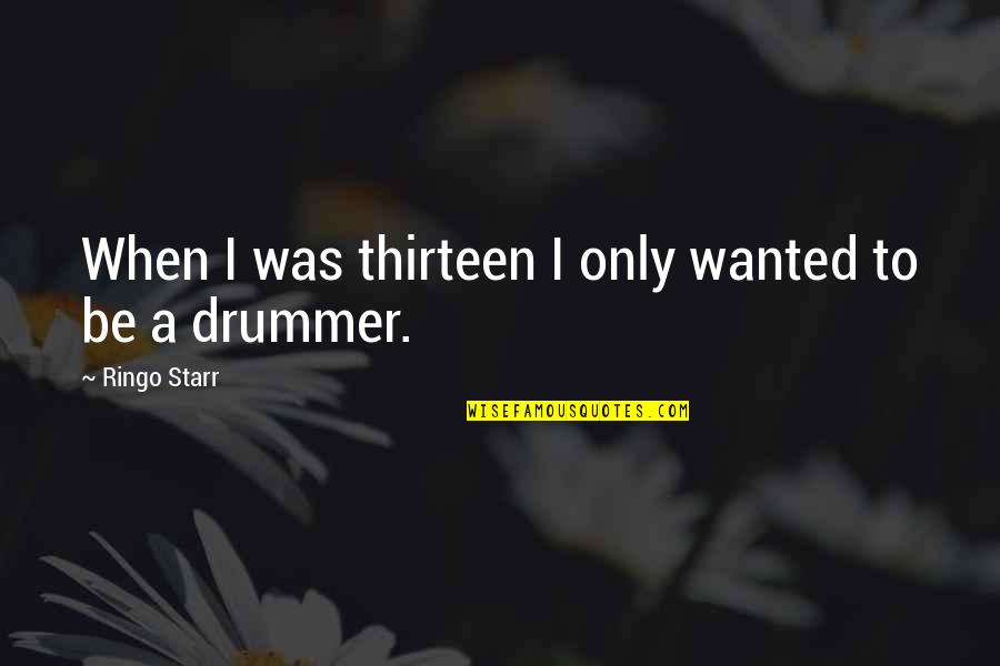Seniors In College Quotes By Ringo Starr: When I was thirteen I only wanted to