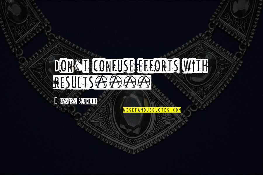 Sennett Quotes By C.P. Sennett: Don't confuse efforts with results....