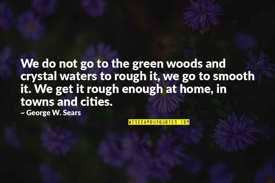 Sennett Quotes By George W. Sears: We do not go to the green woods