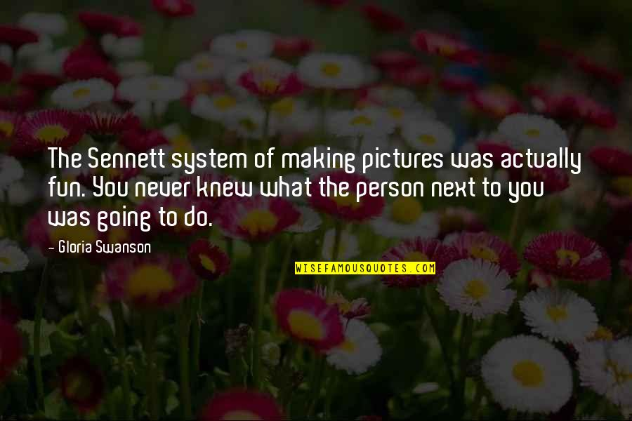 Sennett Quotes By Gloria Swanson: The Sennett system of making pictures was actually