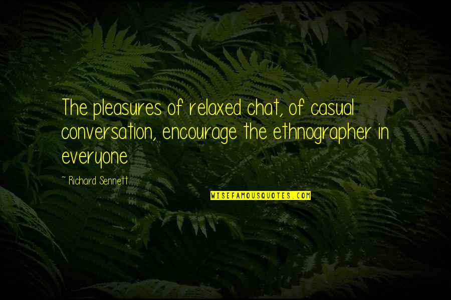 Sennett Quotes By Richard Sennett: The pleasures of relaxed chat, of casual conversation,
